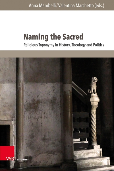 Cover Naming the Sacred. Religious Toponymy in History, Theology and Politics